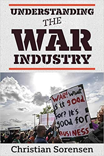 Review of Sorensen, Understanding the War Industry (2020): Declaring war on war