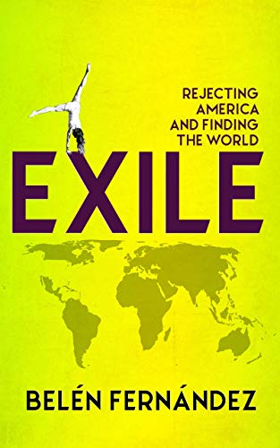 Review: Belen Fernandez, Exile: Rejecting America and Finding the World