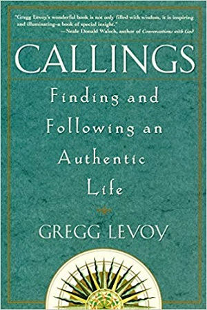 Notes on Gregg Levoy, Callings: Finding and Following an Authentic Life, 1997.